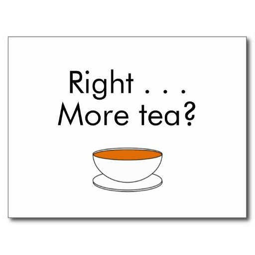 Right . . . More tea? Postcard