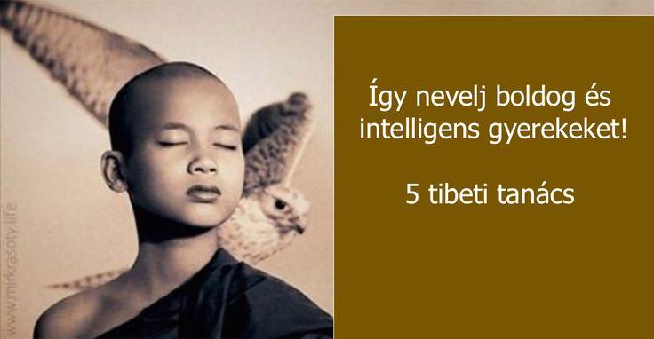 A tibetiek gyereknevelési tanácsai! Így nevelj boldog gyerekeket!