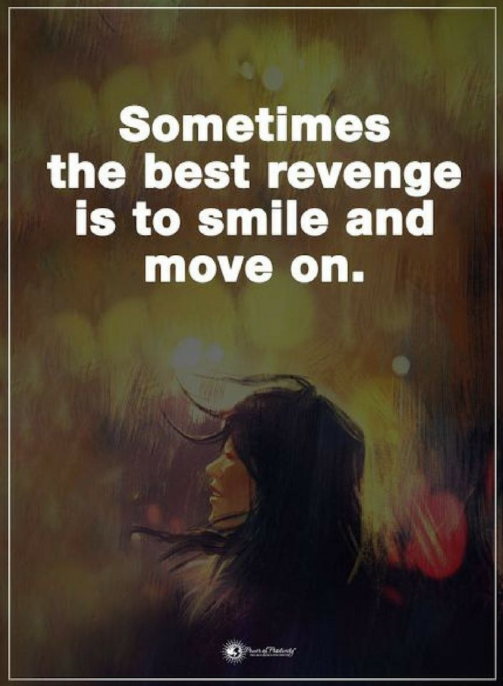 Quotes Sometimes the best revenge is to smile and move on.
