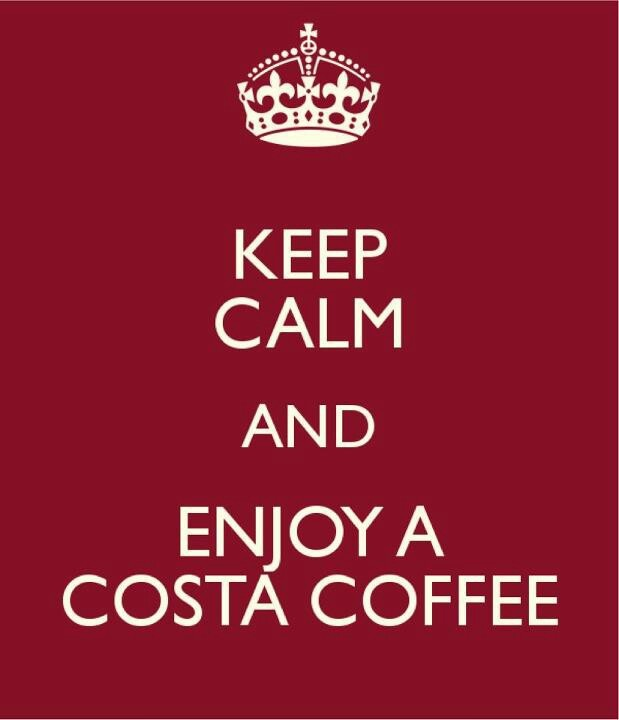 Keep Calm and enjoy a Costa Coffee.