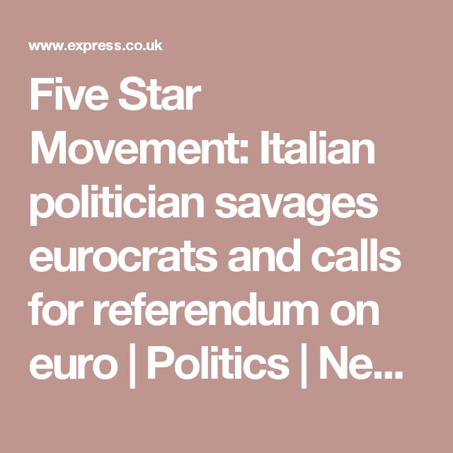Five Star Movement: Italian politician savages eurocrats and calls for referendum on euro | Politics | News | Daily Express