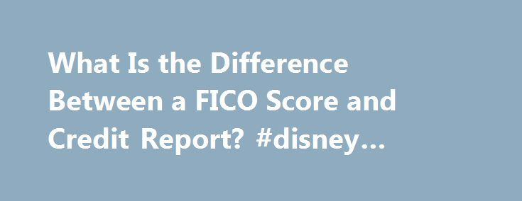 What Is the Difference Between a FICO Score and Credit Report? #disney #credit #card http://remmont.com/what-is-the-difference-between-a-fico-score-and-credit-report-disney-credit-card/  #what is credit score # What Is the Difference Between a FICO Score and Credit Report? Your FICO score is only one aspect of your credit report. Potential lenders evaluate your entire credit report to determine whether you're a good credit risk for a new mortgage, credit card, auto loan or personal loan…