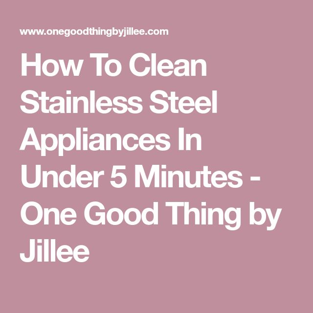 How To Clean Stainless Steel Appliances In Under 5 Minutes - One Good Thing by Jillee