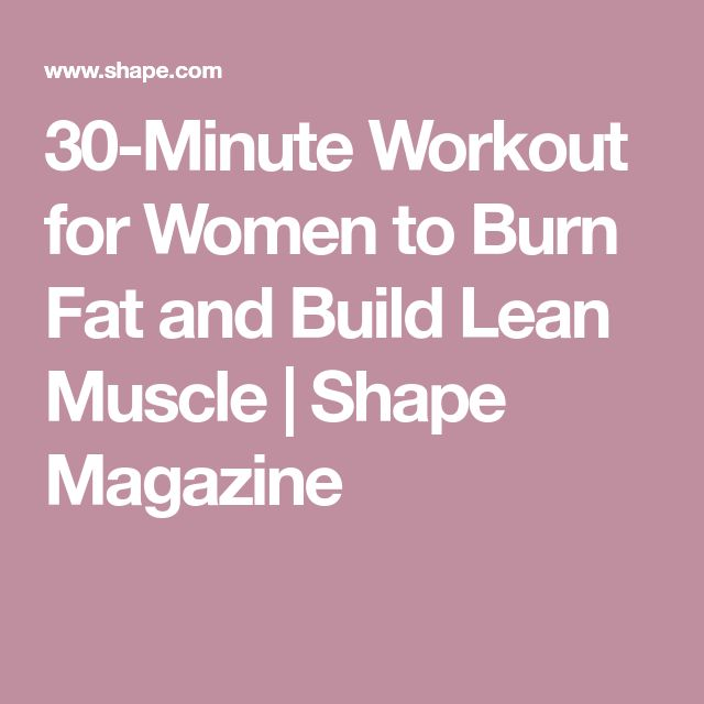 30-Minute Workout for Women to Burn Fat and Build Lean Muscle   Shape Magazine
