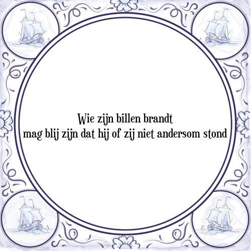 Wie zijn billen brandt mag blij zijn dat hij of zij niet andersom stond - Bekijk of bestel deze Tegel nu op Tegelspreuken.nl