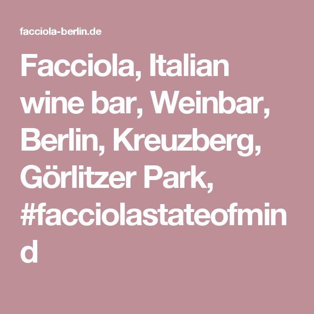 Facciola, Italian wine bar, Weinbar, Berlin, Kreuzberg, Görlitzer Park, #facciolastateofmind