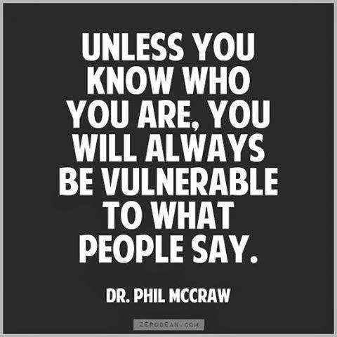 Unless you know who you are, you will always be vulnerable to what people say | Inspirational Quotes