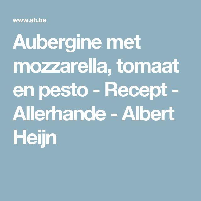 Aubergine met mozzarella, tomaat en pesto - Recept - Allerhande - Albert Heijn