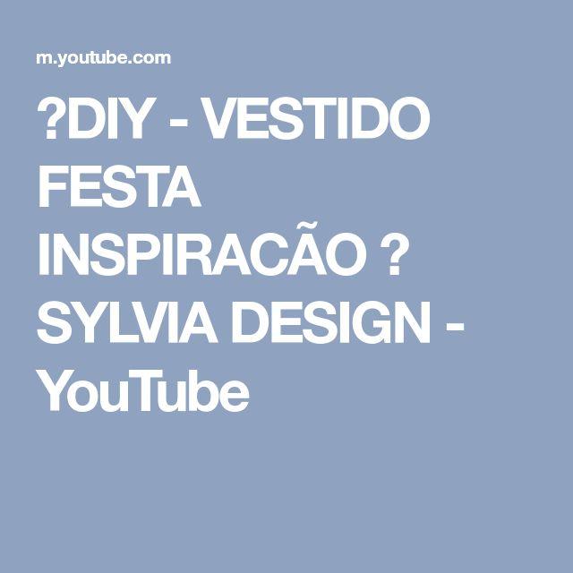 ✂DIY - VESTIDO FESTA INSPIRACÃO ☛ SYLVIA DESIGN - YouTube
