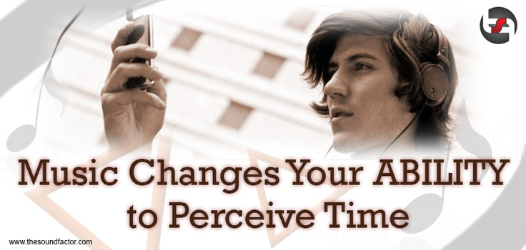 Music changes your ability to perceive time
