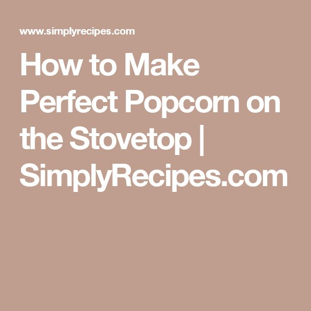 How to Make Perfect Popcorn on the Stovetop | SimplyRecipes.com