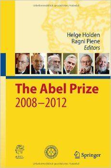 The Abel Prize 2008-2012: Amazon.co.uk: Helge Holden, Ragni Piene: Books