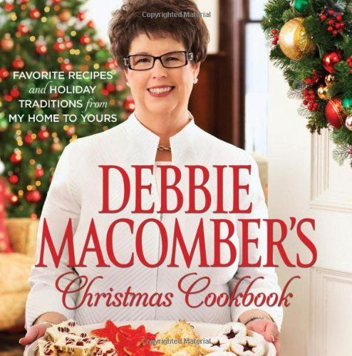 Debbie Macomber's Christmas Cookbook: Favorite Recipes and Holiday Traditions from My Home to Yours by Debbie Macomber