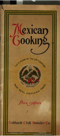 """""""Mexican Cooking: The Flavor Of The 20th Century, That Real Mexican Tang"""" (1911) Gebhardt Chili Powder Company"""