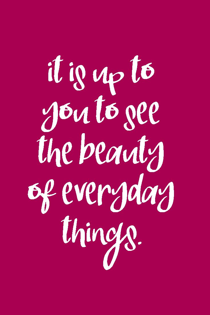It is up to you to see the beauty of everyday things. #quote #quotestoliveby #quoteoftheday