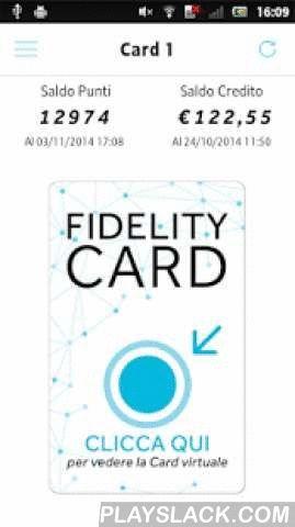 FidelityApp  Android App - playslack.com ,  Il tuo negozio di fiducia ha pensato di rendere Mobile la sua promozione Fidelity, in modo da farti avere sullo Smartphone quello di cui hai bisogno.Svuota il tuo portafoglio dalle tante Card e riconosci subito ciò che ti interessa!CARD VIRTUALE, SALDO E MOVIMENTISu FidelityApp hai a disposizione:1. La Card Virtuale con cui effettuare i movimenti2. Il saldo Punti e Credito3. Tutti i movimenti che hai effettuatoAROUND MEIl negozio geolocalizzato…