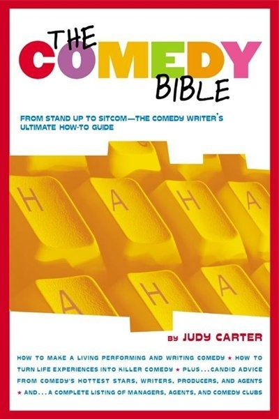 The Comedy Bible: From Stand-up to Sitcom--The Comedy Writer's Ultimate How To Guide