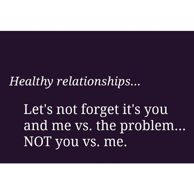 Healthy relationships....  Let's not forget It's you and me vs. The problem..... NOT you vs. me.  #justathought #goodtoshare