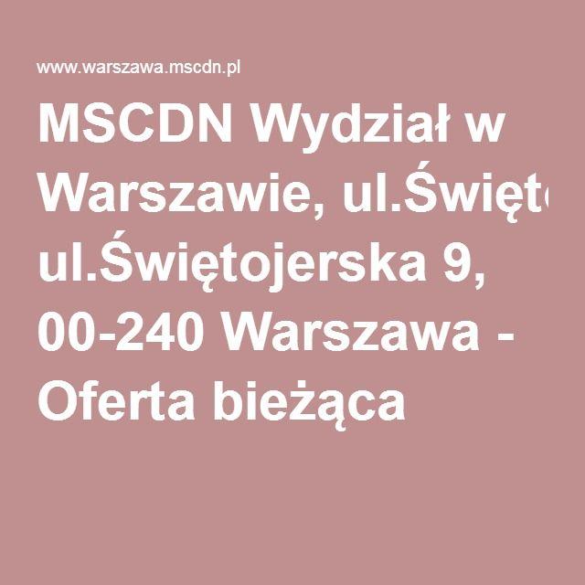 MSCDN Wydział w Warszawie, ul.Świętojerska 9, 00-240 Warszawa - Oferta bieżąca