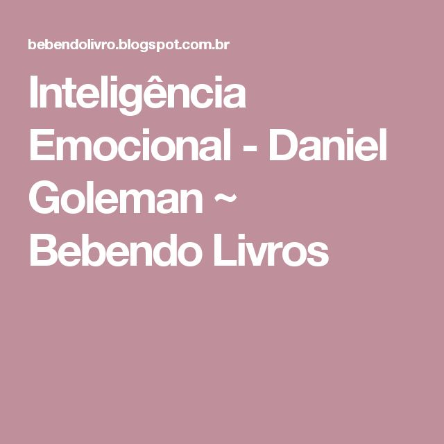 Inteligência Emocional - Daniel Goleman ~ Bebendo Livros
