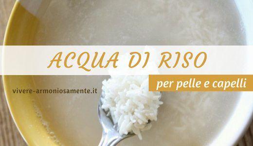 L'acqua di cottura del riso e l'acqua di riso fermentata sono due rimedi naturali efficaci per capelli morbidi e pelle luminosa. Ecco come farla in casa...