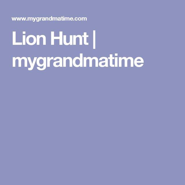 Lion Hunt   mygrandmatime