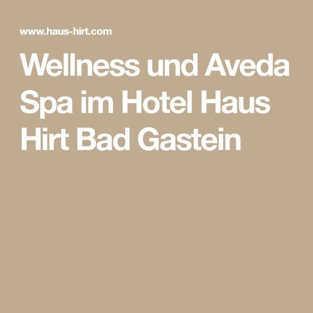 Wellness und Aveda Spa im Hotel Haus Hirt Bad Gastein