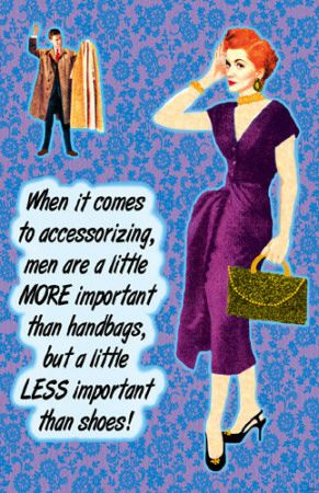 When it comes to accessorizing- men are a little more important than handbags- but a little less important than shoes.