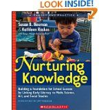 Nurturing Knowledge - Building A Foundation for School Success by Linking Early Literacy to Math, Science, Art and Social Studies.