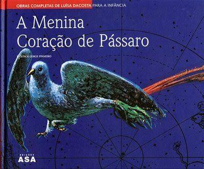 Luísa Dacosta: A Menina Coração de Pássaro 2a edição, Asa, 2002, colecção Obras Completas de Luísa Dacosta. Capa de Armando Alves sobre desenho de Jorge Pinheiro.