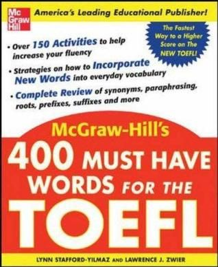 400 Must-Have Words for the TOEFL - Lynn Stafford-Yilmaz, Lawrence J. Zwier. Over 150 activities to help increase your fluency. Strategies on how to incorporate new words into everyday vocabulary. Complete review of synonyms, paraphrasing, roots, prefixes, suffixes, and more. Electronic resource.