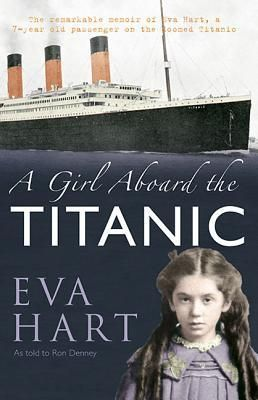 A Girl Aboard the Titanic: A Survivor's Story by Eva Hart
