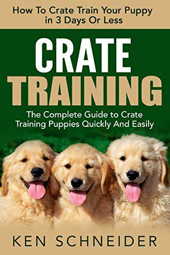 Crate Training: How To Crate Train Your Puppy in 3 Days Or Less - The Complete Guide to Crate Training Puppies Quickly And Easily (Crate Training Puppies, How to Crate Train Your Dog, Puppy Training) - http://www.thepuppy.org/crate-training-how-to-crate-train-your-puppy-in-3-days-or-less-the-complete-guide-to-crate-training-puppies-quickly-and-easily-crate-training-puppies-how-to-crate-train-your-dog-puppy-training/