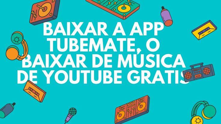 Baixar a app Tubemate, o baixar de música de Youtube gratis