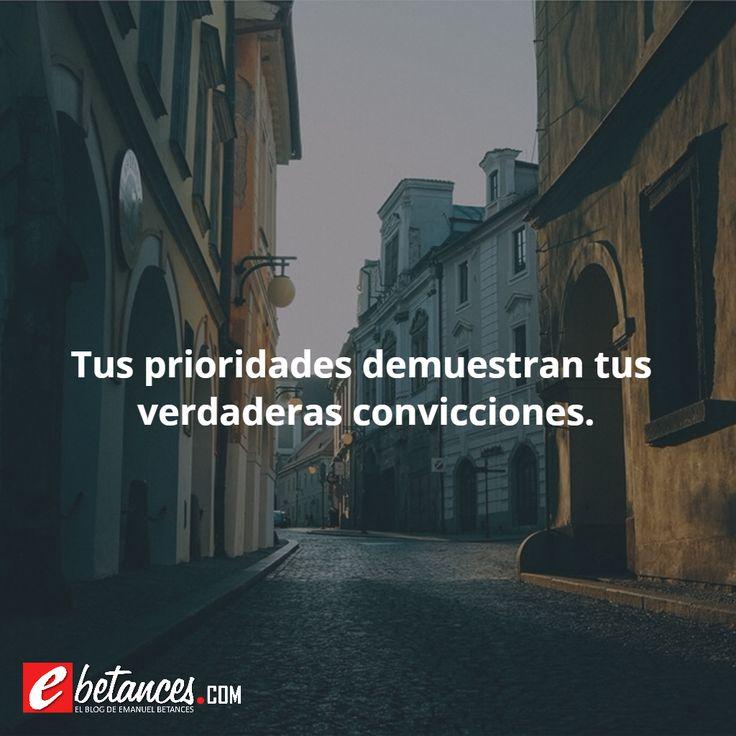 Tus prioridades demuestran tus verdaderas convicciones. ebetances.com