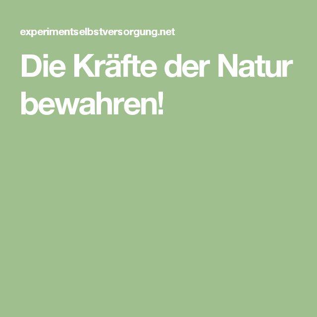 Die Kräfte der Natur bewahren!