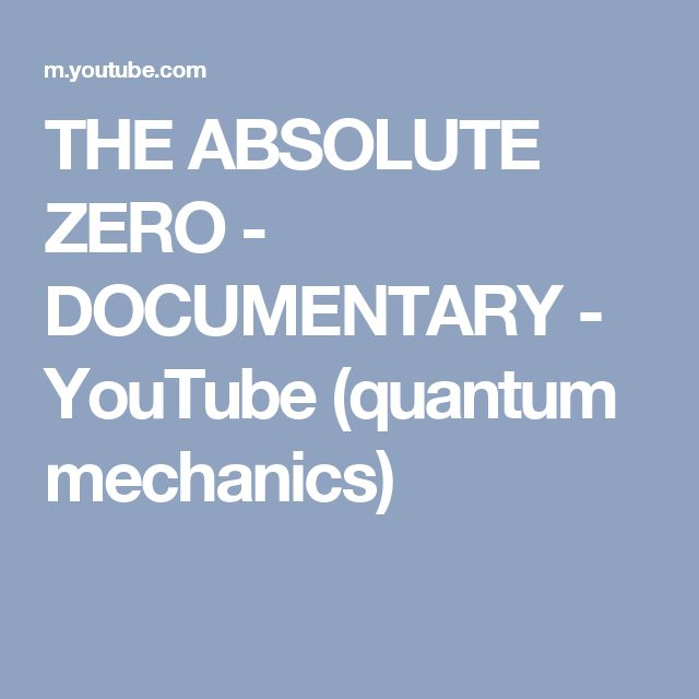 THE ABSOLUTE ZERO - DOCUMENTARY - YouTube (quantum mechanics)