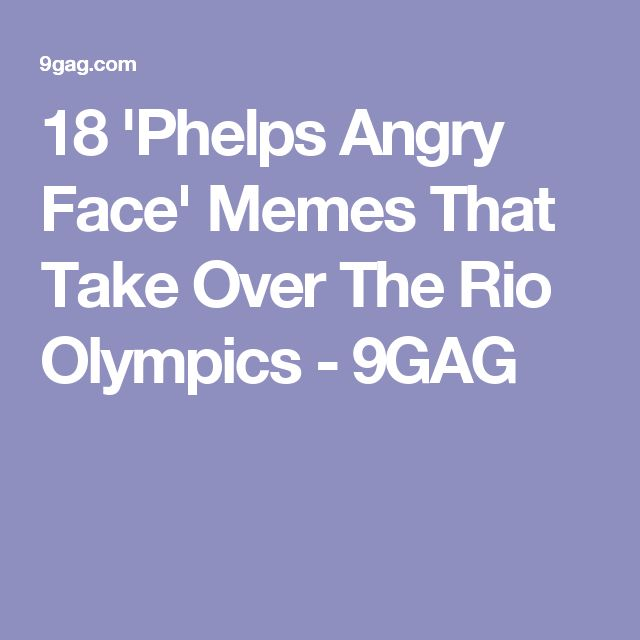 18 'Phelps Angry Face' Memes That Take Over The Rio Olympics - 9GAG