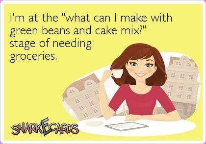 """I'm at the """"what can I make with green beans and cake mix?"""" stage of needing groceries."""