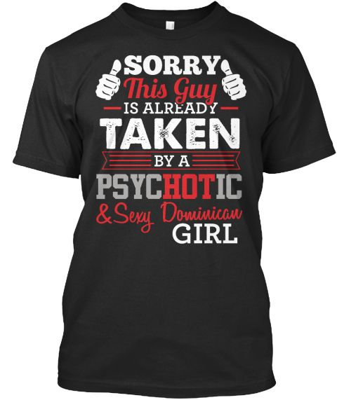 Sorry This Guy Is Already Taken By A Psychotic & Sexy Dominican Girl Black T-Shirt Front