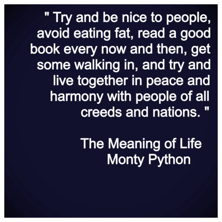 Monty Python The Meaning Of Life Quote In Other Words Pinterest