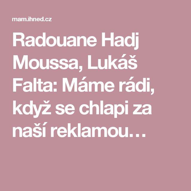 Radouane Hadj Moussa, Lukáš Falta: Máme rádi, když se chlapi za naší reklamou…