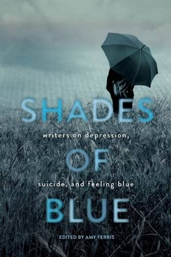 Shades of Blue: Writers on Depression, Suicide, and Feeling Blue by Amy Ferris http://www.amazon.com/dp/1580055958/ref=cm_sw_r_pi_dp_R1gFvb0Q3CN58