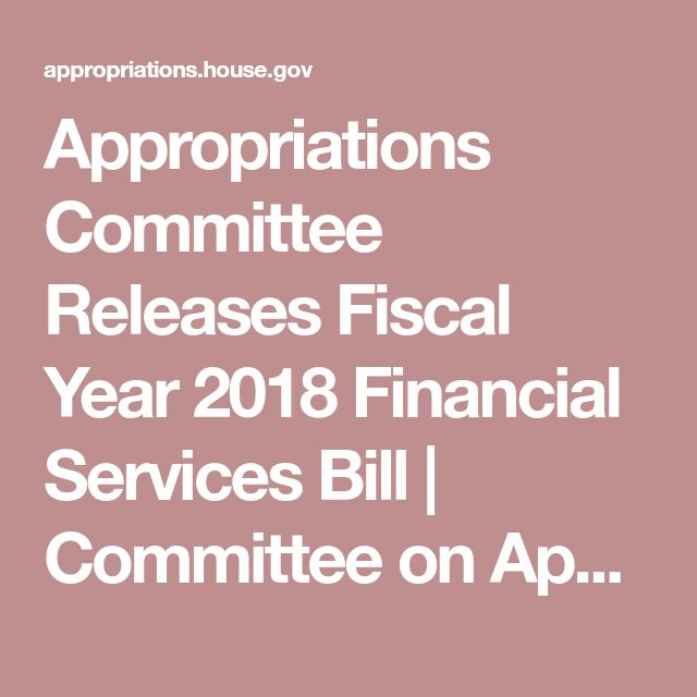 Appropriations Committee Releases Fiscal Year 2018 Financial Services Bill | Committee on Appropriations, U.S. House of Representatives