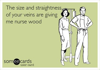The size and straightness of your veins are giving me nurse wood.