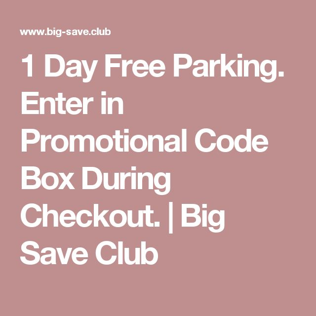 1 Day Free Parking. Enter in Promotional Code Box During Checkout. | Big Save Club