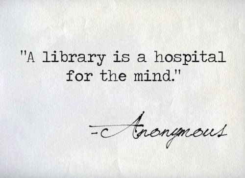 """""""A library is a hospital for the mind"""""""