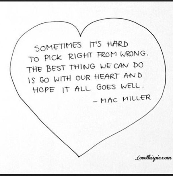 Right From Wrong, Mac Miller quotes celebrities heart life quote life quotes