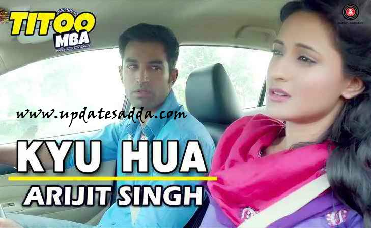 Arijit singh is back, Titoo MBA. Kyu Hua Arijit Singh Mp3 Download for free, Kyu Hua Arijit Singh HD Video Download , Kyu Hua Arijit Singh Lyrics Download