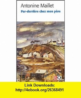 Par-derriere chez mon pere (9782894062388) Antonine Maillet , ISBN-10: 2894062389  , ISBN-13: 978-2894062388 ,  , tutorials , pdf , ebook , torrent , downloads , rapidshare , filesonic , hotfile , megaupload , fileserve
